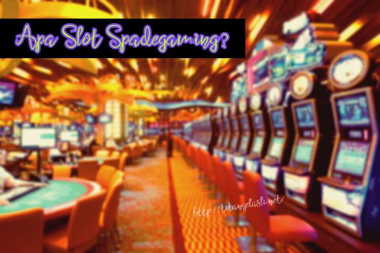Apa slot Spadegaming?
