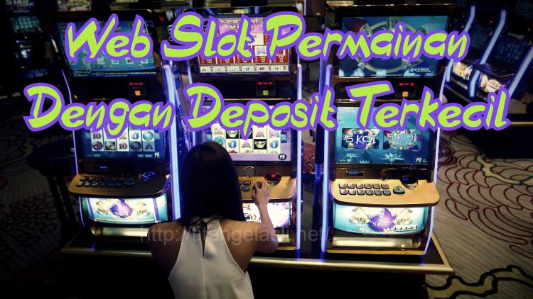Web Slot Permainan Dengan Deposit Terkecil