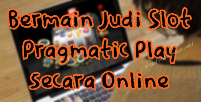 Bermain Judi Slot Pragmatic Play secara Online
