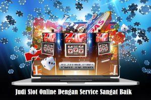 Judi Slot Online Dengan Service Sangat Baik