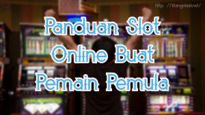 Panduan Slot Online Buat Pemain Pemula