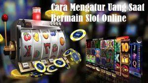 Cara Mengatur Uang Saat Bermain Slot Online