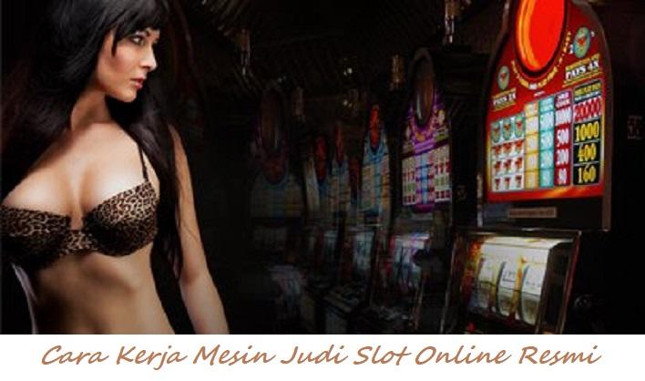 Cara Kerja Mesin Judi Slot Online Terpercaya