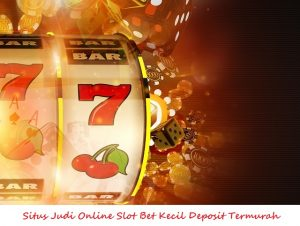 situs judi online slot bet kecil deposit termurah