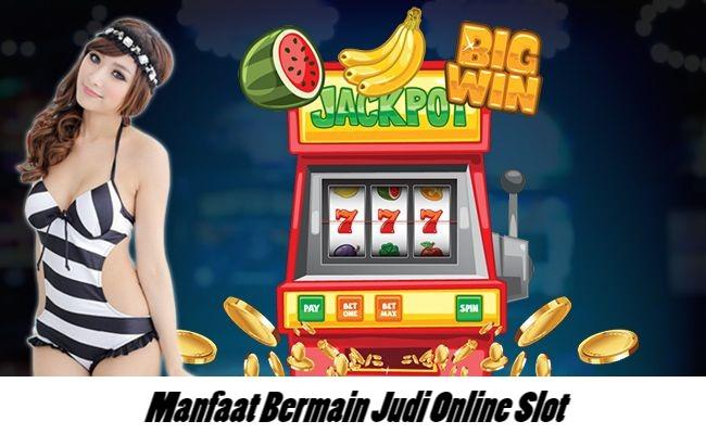 Manfaat Bermain Judi Online Slot