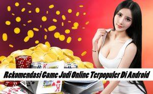 Rekomendasi Game Judi Online Terpopuler Di Android
